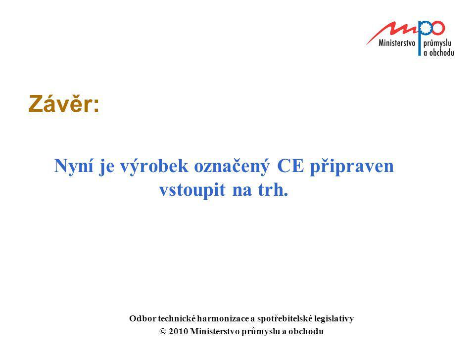 Závěr: Nyní je výrobek označený CE připraven vstoupit na trh. Odbor technické harmonizace a spotřebitelské legislativy © 2010 Ministerstvo průmyslu a