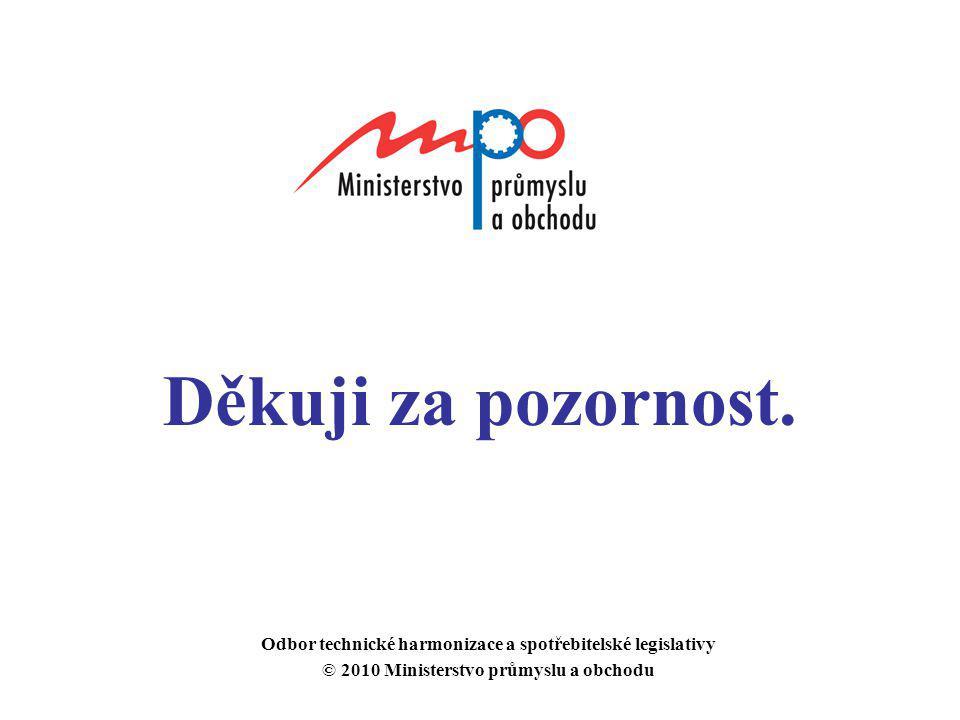Děkuji za pozornost. Odbor technické harmonizace a spotřebitelské legislativy © 2010 Ministerstvo průmyslu a obchodu