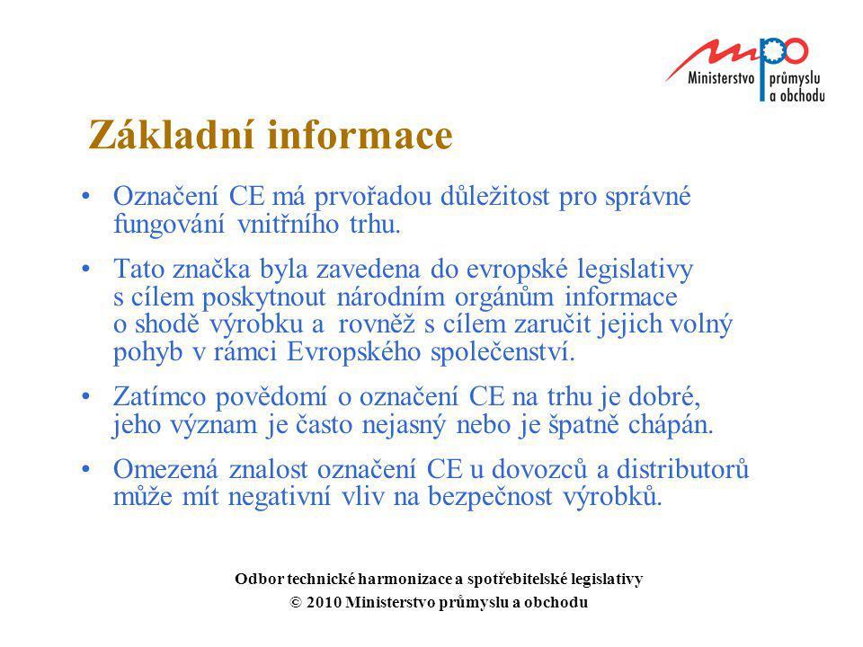 Základní informace Označení CE má prvořadou důležitost pro správné fungování vnitřního trhu. Tato značka byla zavedena do evropské legislativy s cílem