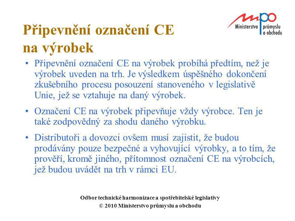 Připevnění označení CE na výrobek Připevnění označení CE na výrobek probíhá předtím, než je výrobek uveden na trh. Je výsledkem úspěšného dokončení zk