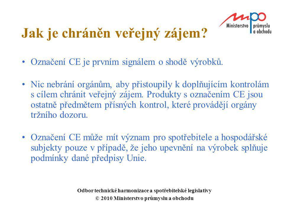Jak je chráněn veřejný zájem? Označení CE je prvním signálem o shodě výrobků. Nic nebrání orgánům, aby přistoupily k doplňujícím kontrolám s cílem chr