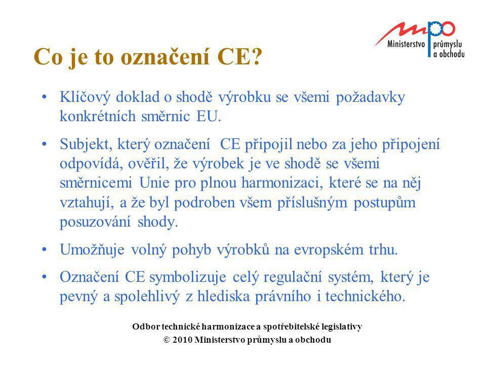 Co je to označení CE? Klíčový doklad o shodě výrobku se všemi požadavky konkrétních směrnic EU. Subjekt, který označení CE připojil nebo za jeho připo