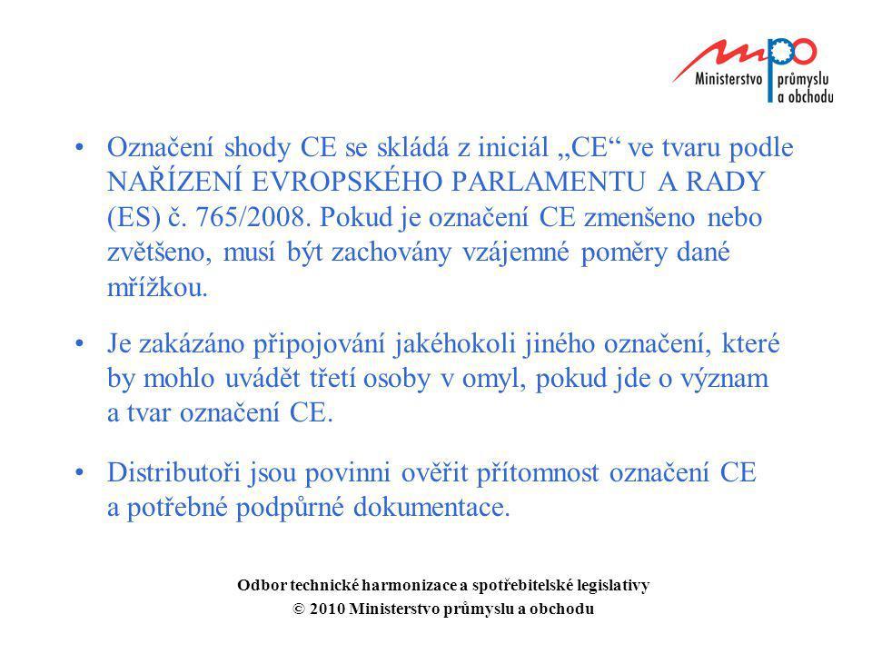 """Označení shody CE se skládá z iniciál """"CE"""" ve tvaru podle NAŘÍZENÍ EVROPSKÉHO PARLAMENTU A RADY (ES) č. 765/2008. Pokud je označení CE zmenšeno nebo z"""