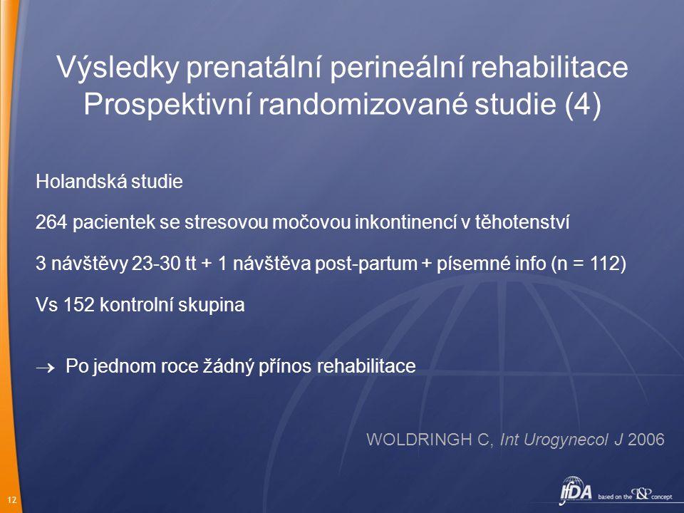 12 Výsledky prenatální perineální rehabilitace Prospektivní randomizované studie (4) Holandská studie 264 pacientek se stresovou močovou inkontinencí
