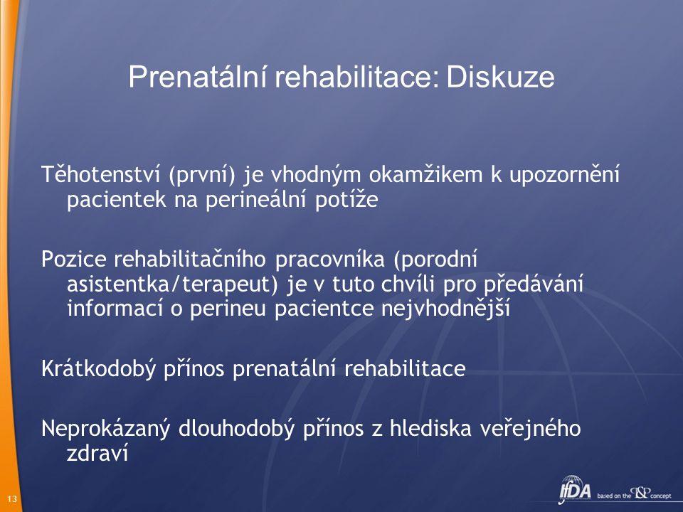 13 Těhotenství (první) je vhodným okamžikem k upozornění pacientek na perineální potíže Pozice rehabilitačního pracovníka (porodní asistentka/terapeut