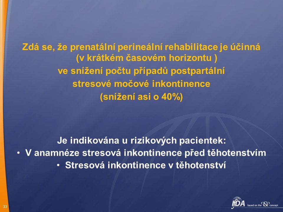 33 Zdá se, že prenatální perineální rehabilitace je účinná (v krátkém časovém horizontu ) ve snížení počtu případů postpartální stresové močové inkont