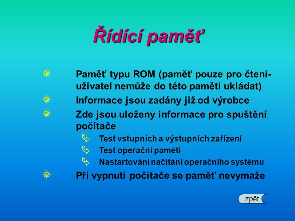 Řídící paměť  Paměť typu ROM (paměť pouze pro čtení- uživatel nemůže do této paměti ukládat)  Informace jsou zadány již od výrobce  Zde jsou uložen