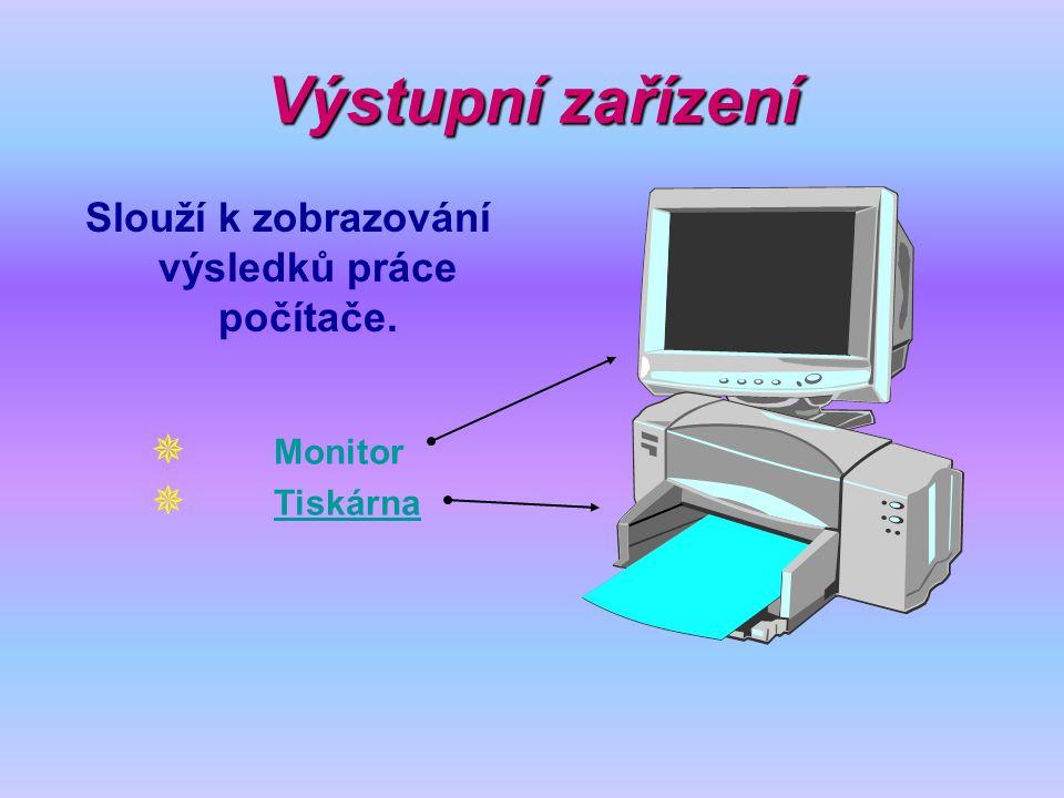 Výstupní zařízení Slouží k zobrazování výsledků práce počítače.  Monitor  Tiskárna Tiskárna