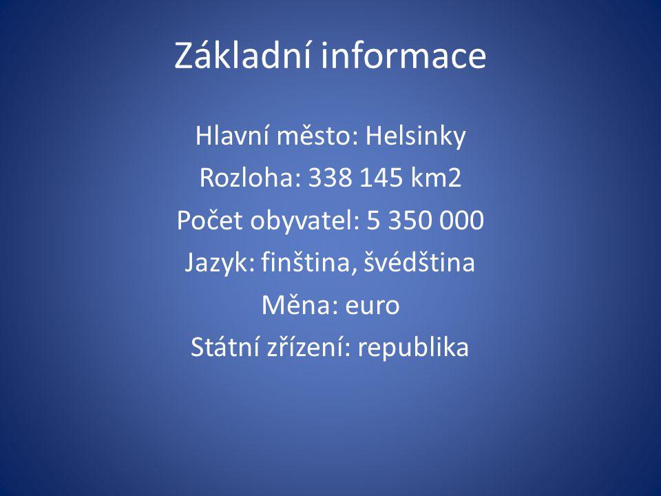Základní informace Hlavní město: Helsinky Rozloha: 338 145 km2 Počet obyvatel: 5 350 000 Jazyk: finština, švédština Měna: euro Státní zřízení: republika