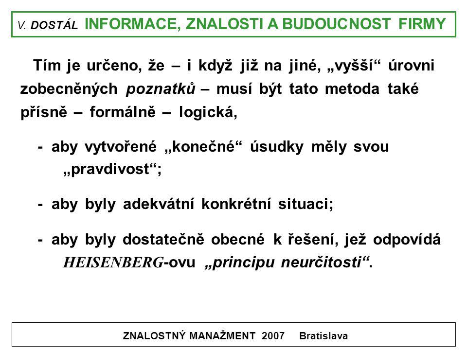 """V. DOSTÁL INFORMACE, ZNALOSTI A BUDOUCNOST FIRMY ZNALOSTNÝ MANAŽMENT 2007 Bratislava Tím je určeno, že – i když již na jiné, """"vyšší"""" úrovni zobecněnýc"""