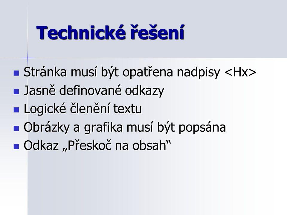 """Technické řešení Stránka musí být opatřena nadpisy Stránka musí být opatřena nadpisy Jasně definované odkazy Jasně definované odkazy Logické členění textu Logické členění textu Obrázky a grafika musí být popsána Obrázky a grafika musí být popsána Odkaz """"Přeskoč na obsah Odkaz """"Přeskoč na obsah"""