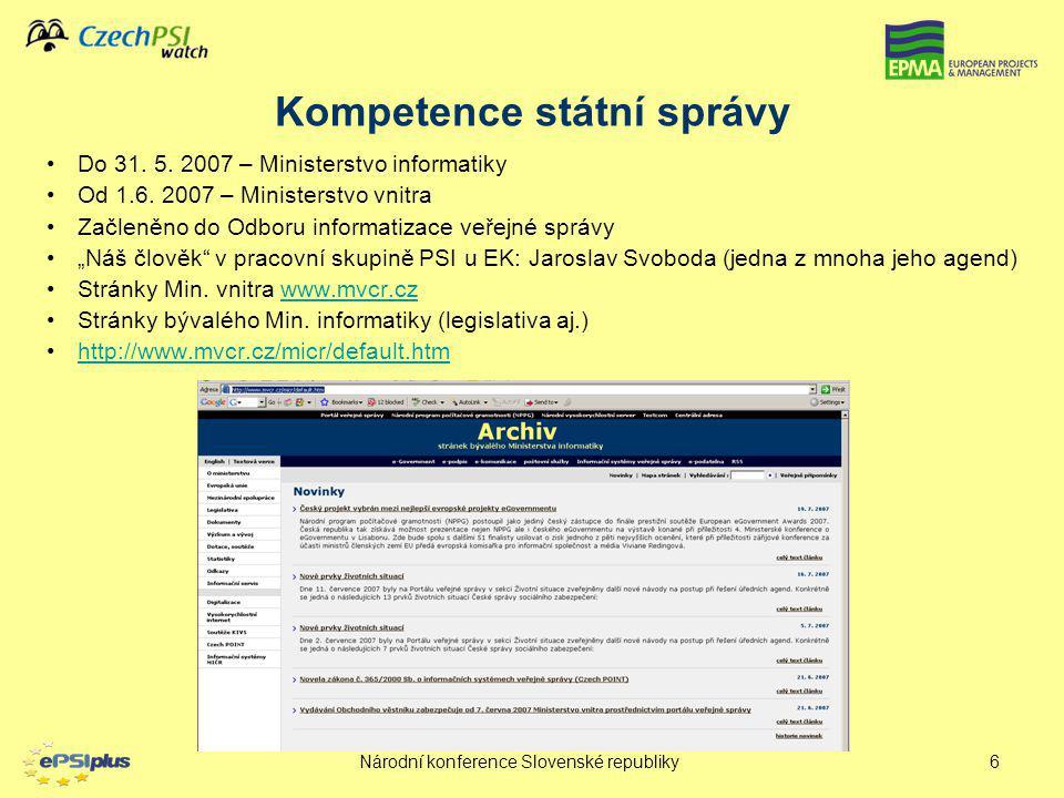 Národní konference Slovenské republiky6 Kompetence státní správy Do 31. 5. 2007 – Ministerstvo informatiky Od 1.6. 2007 – Ministerstvo vnitra Začleněn