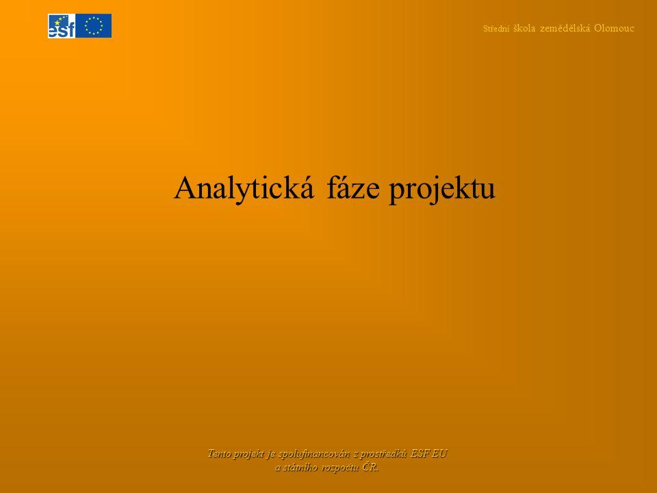 Střední škola zemědělská Olomouc Tento projekt je spolufinancován z prostředků ESF EU a státního rozpočtu ČR. Analytická fáze projektu