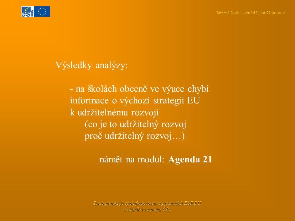 Střední škola zemědělská Olomouc Tento projekt je spolufinancován z prostředků ESF EU a státního rozpočtu ČR. Výsledky analýzy: - na školách obecně ve