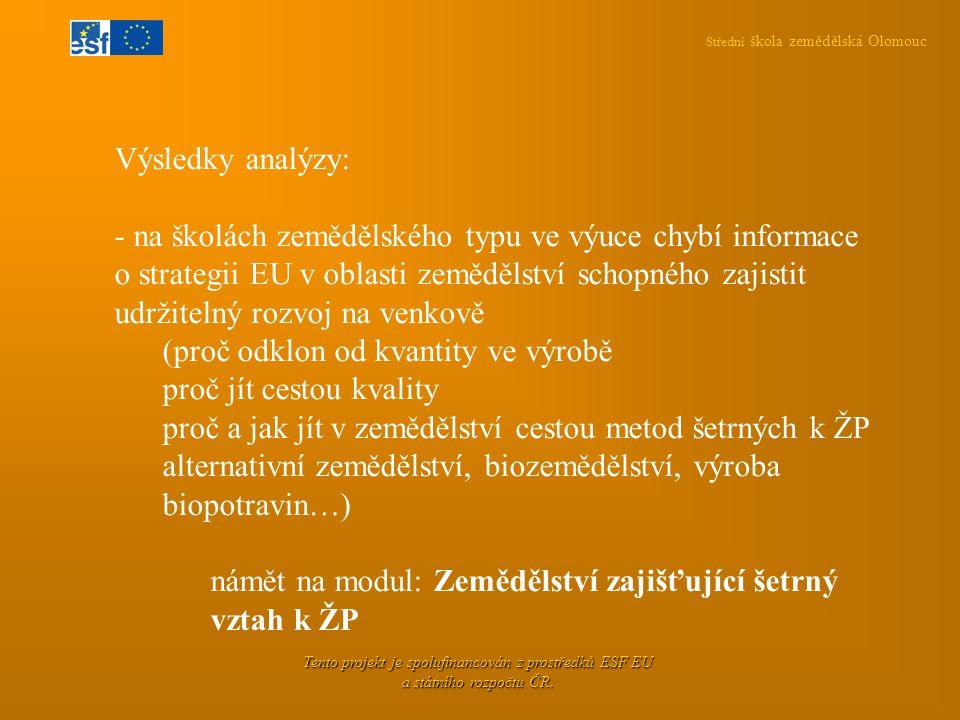 Střední škola zemědělská Olomouc Tento projekt je spolufinancován z prostředků ESF EU a státního rozpočtu ČR. Výsledky analýzy: - na školách zemědělsk
