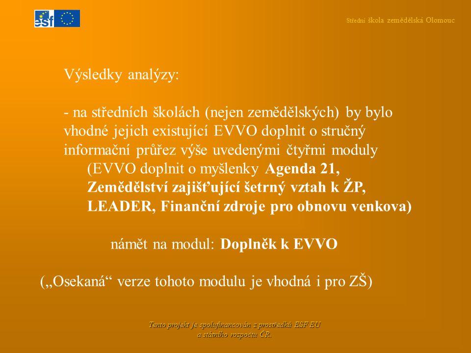 Střední škola zemědělská Olomouc Tento projekt je spolufinancován z prostředků ESF EU a státního rozpočtu ČR. Výsledky analýzy: - na středních školách