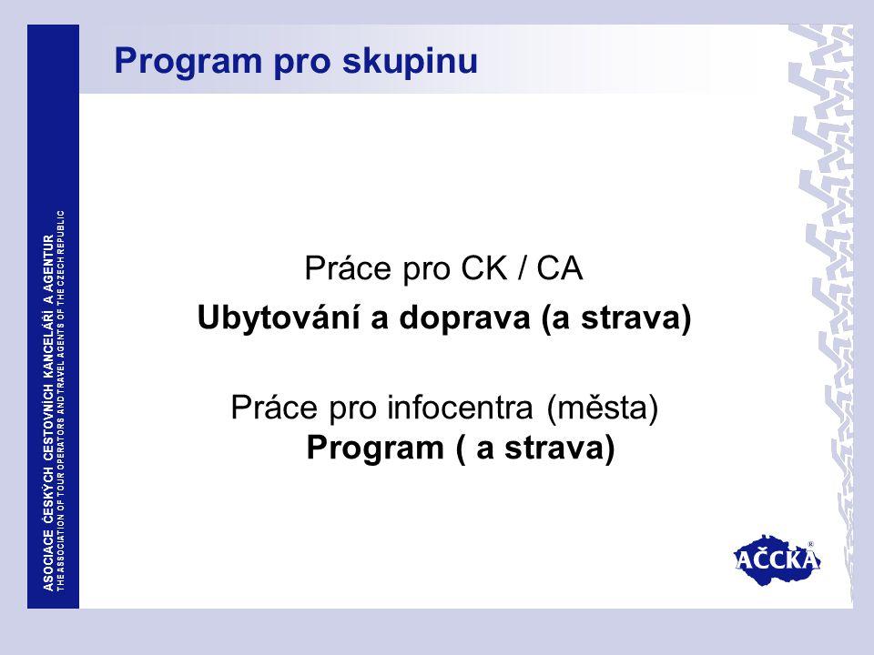 ASOCIACE ČESKÝCH CESTOVNÍCH KANCELÁŘÍ A AGENTUR THE ASSOCIATION OF TOUR OPERATORS AND TRAVEL AGENTS OF THE CZECH REPUBLIC Jak a jaký balíček připravit Balíček by měl obsahovat (při respektování odpovědí na otázky - pro koho?, kdy?,proč?) nabídku: Ubytování Stravování Programu problém – cenotvorba !!!