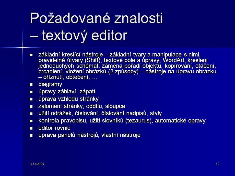 3.11.200510 Požadované znalosti – textový editor základní kreslící nástroje – základní tvary a manipulace s nimi, pravidelné útvary (Shift), textové p