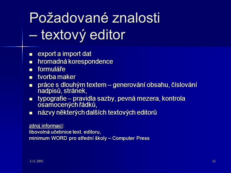 3.11.200512 Požadované znalosti – textový editor export a import dat export a import dat hromadná korespondence hromadná korespondence formuláře formu