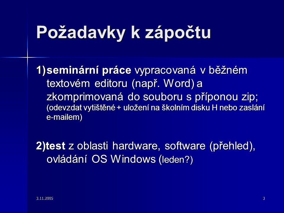 3.11.20053 Požadavky k zápočtu 1)seminární práce vypracovaná v běžném textovém editoru (např. Word) a zkomprimovaná do souboru s příponou zip; (odevzd