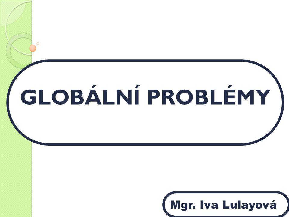 GLOBÁLNÍ PROBLÉMY 10 min + vyhodnocení + diskuse text tabule Mgr. Iva Lulayová