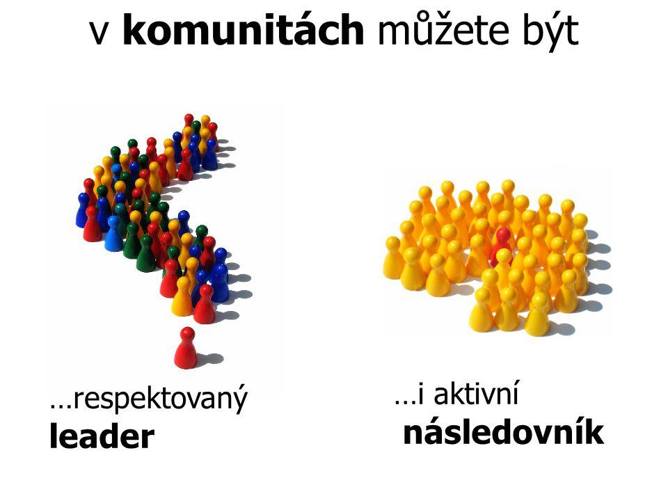 …respektovaný leader …i aktivní následovník v komunitách můžete být