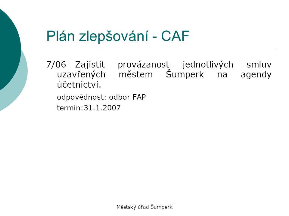 Městský úřad Šumperk Plán zlepšování - CAF 7/06Zajistit provázanost jednotlivých smluv uzavřených městem Šumperk na agendy účetnictví. odpovědnost: od
