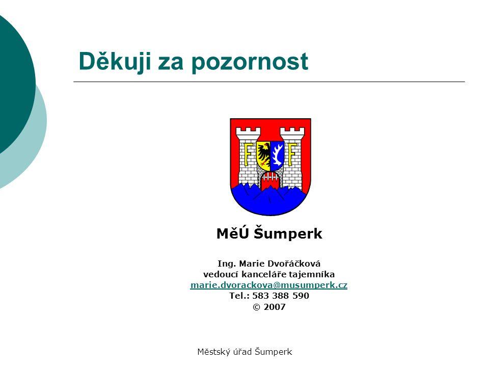 Městský úřad Šumperk Děkuji za pozornost MěÚ Šumperk Ing. Marie Dvořáčková vedoucí kanceláře tajemníka marie.dvorackova@musumperk.cz Tel.: 583 388 590