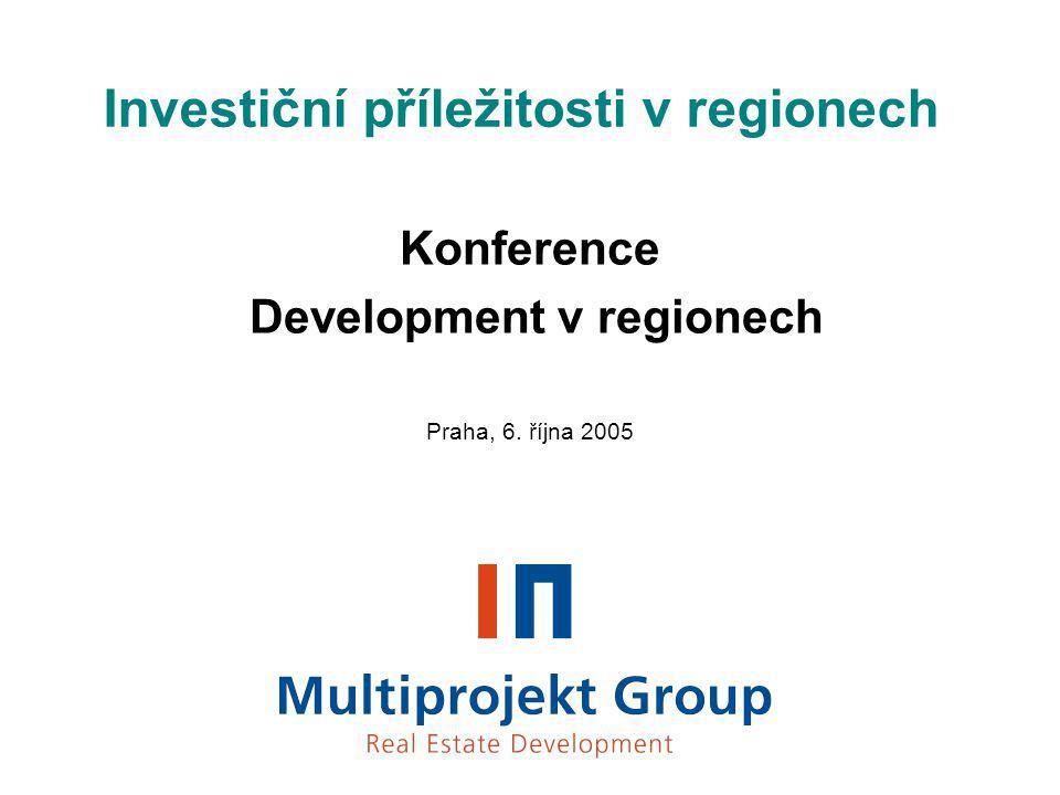 Investiční příležitosti v regionech Konference Development v regionech Praha, 6. října 2005