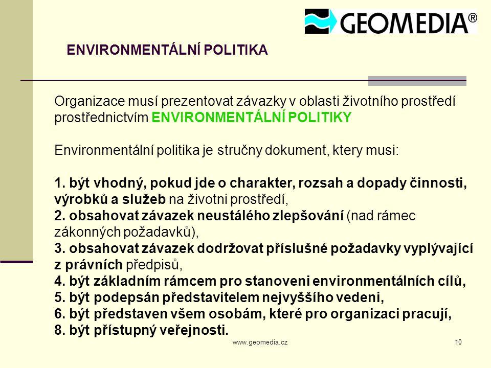 www.geomedia.cz10 ENVIRONMENTÁLNÍ POLITIKA Organizace musí prezentovat závazky v oblasti životního prostředí prostřednictvím ENVIRONMENTÁLNÍ POLITIKY