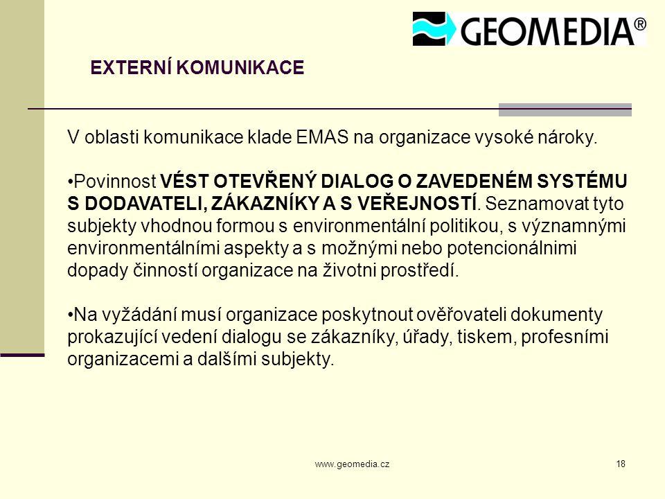 www.geomedia.cz18 EXTERNÍ KOMUNIKACE V oblasti komunikace klade EMAS na organizace vysoké nároky. Povinnost VÉST OTEVŘENÝ DIALOG O ZAVEDENÉM SYSTÉMU S
