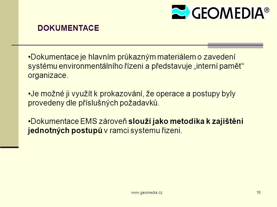 """www.geomedia.cz19 DOKUMENTACE Dokumentace je hlavním průkazným materiálem o zavedení systému environmentálního řízeni a představuje """"interní paměť"""" or"""