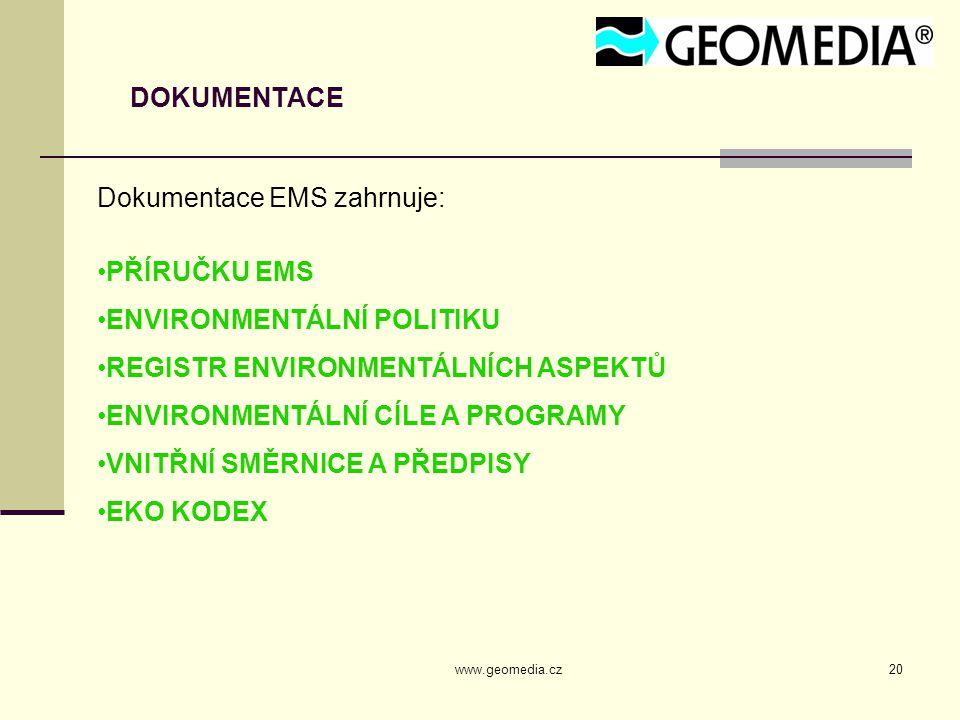 www.geomedia.cz20 DOKUMENTACE Dokumentace EMS zahrnuje: PŘÍRUČKU EMS ENVIRONMENTÁLNÍ POLITIKU REGISTR ENVIRONMENTÁLNÍCH ASPEKTŮ ENVIRONMENTÁLNÍ CÍLE A