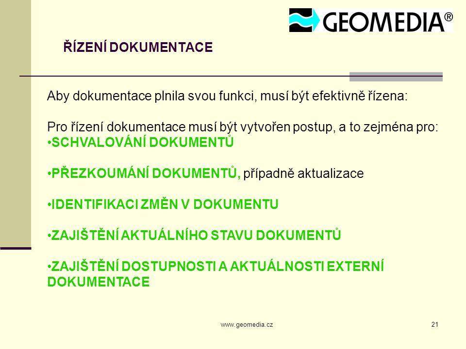 www.geomedia.cz21 ŘÍZENÍ DOKUMENTACE Aby dokumentace plnila svou funkci, musí být efektivně řízena: Pro řízení dokumentace musí být vytvořen postup, a