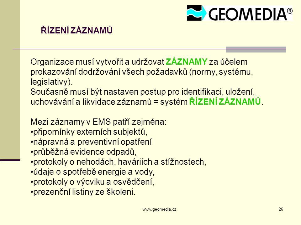 www.geomedia.cz26 ŘÍZENÍ ZÁZNAMŮ Organizace musí vytvořit a udržovat ZÁZNAMY za účelem prokazování dodržování všech požadavků (normy, systému, legisla