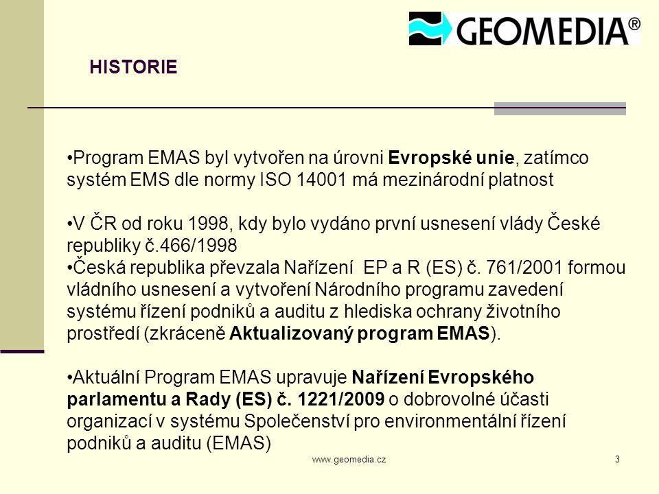 www.geomedia.cz3 HISTORIE Program EMAS byl vytvořen na úrovni Evropské unie, zatímco systém EMS dle normy ISO 14001 má mezinárodní platnost V ČR od ro