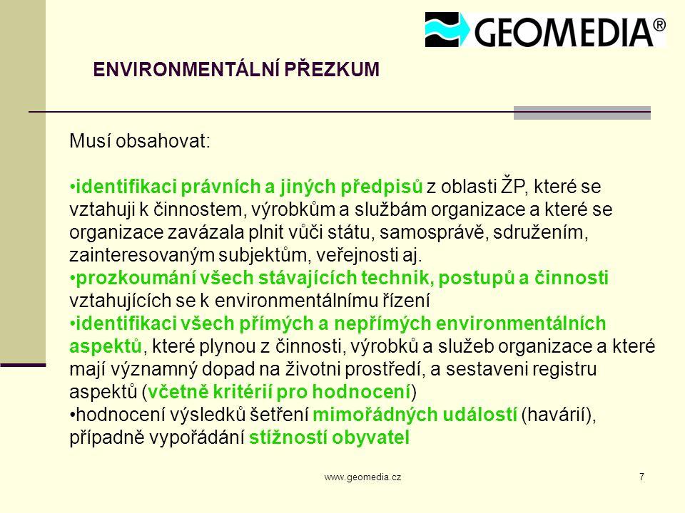 www.geomedia.cz7 ENVIRONMENTÁLNÍ PŘEZKUM Musí obsahovat: identifikaci právních a jiných předpisů z oblasti ŽP, které se vztahuji k činnostem, výrobkům