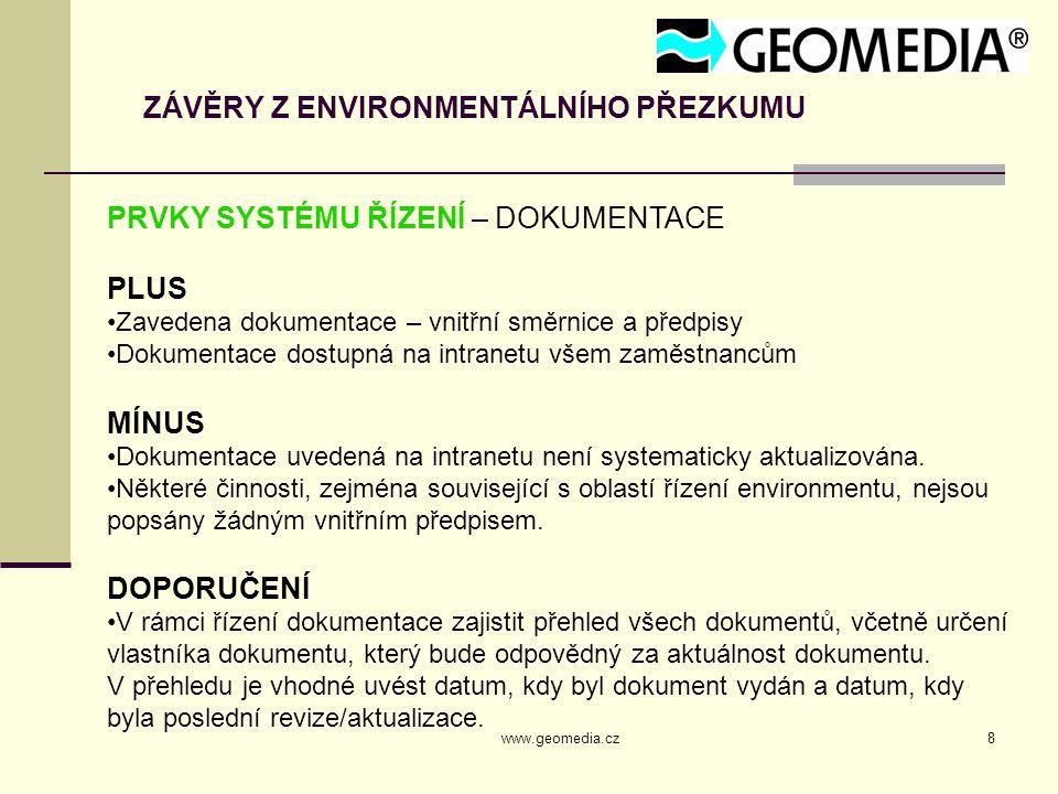 www.geomedia.cz8 ZÁVĚRY Z ENVIRONMENTÁLNÍHO PŘEZKUMU PRVKY SYSTÉMU ŘÍZENÍ – DOKUMENTACE PLUS Zavedena dokumentace – vnitřní směrnice a předpisy Dokume
