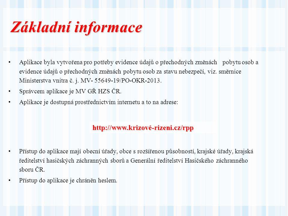Základní informace http://www.krizové-rizeni.cz/rpp Aplikace byla vytvořena pro potřeby evidence údajů o přechodných změnách pobytu osob a evidence úd