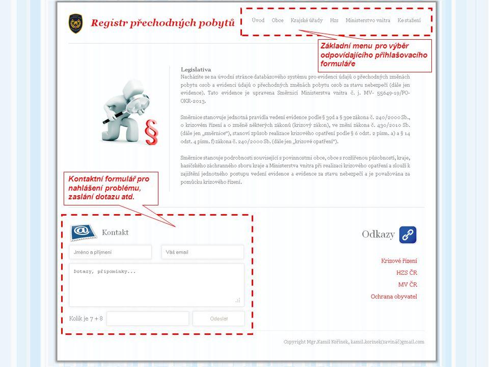 Základní menu pro výběr odpovídajícího přihlašovacího formuláře Kontaktní formulář pro nahlášení problému, zaslání dotazu atd.