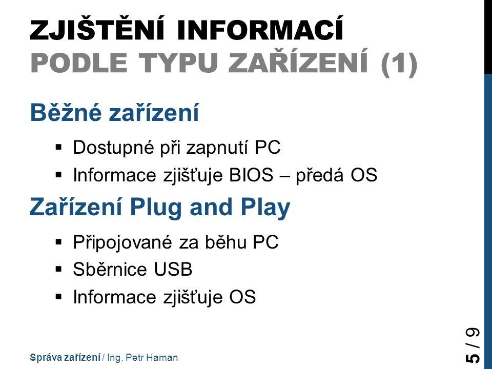 Běžné zařízení  Dostupné při zapnutí PC  Informace zjišťuje BIOS – předá OS Zařízení Plug and Play  Připojované za běhu PC  Sběrnice USB  Informa