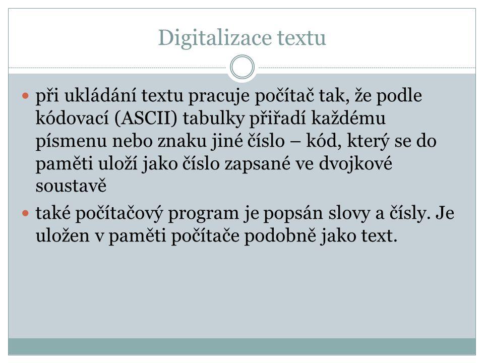 Digitalizace textu při ukládání textu pracuje počítač tak, že podle kódovací (ASCII) tabulky přiřadí každému písmenu nebo znaku jiné číslo – kód, kter