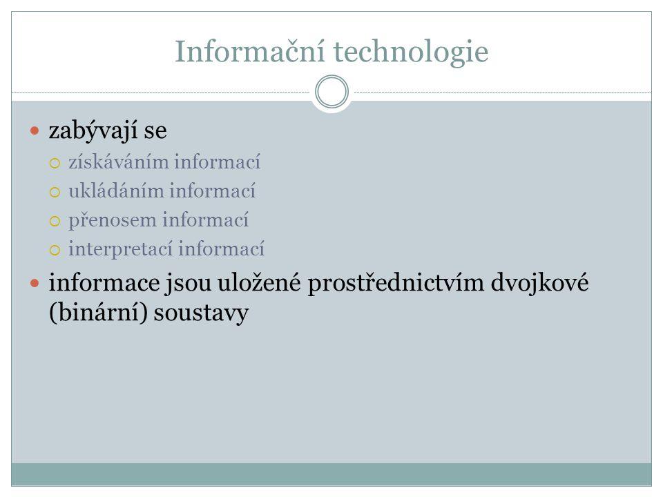 Informační technologie zabývají se  získáváním informací  ukládáním informací  přenosem informací  interpretací informací informace jsou uložené p