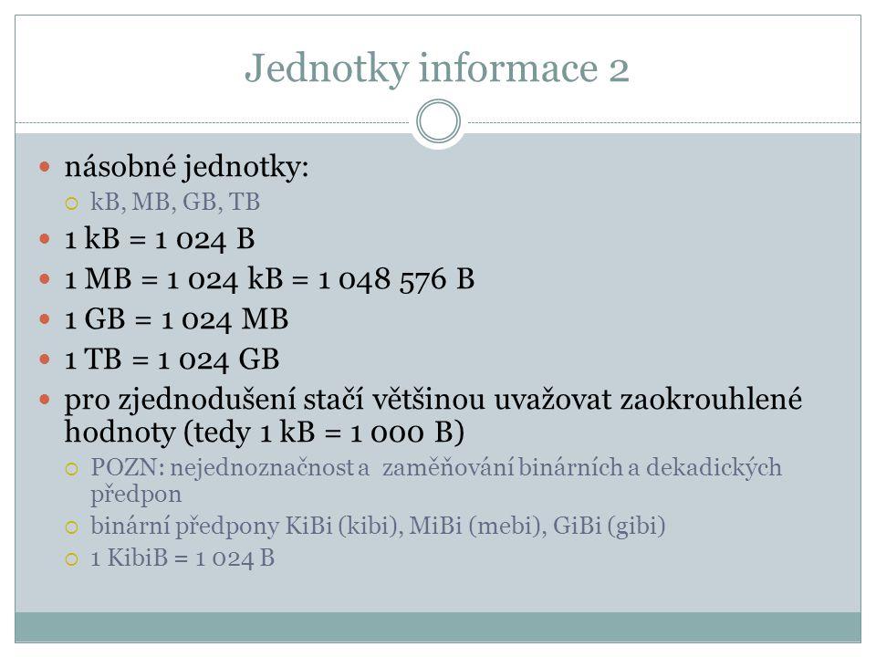 Jednotky informace 2 násobné jednotky:  kB, MB, GB, TB 1 kB = 1 024 B 1 MB = 1 024 kB = 1 048 576 B 1 GB = 1 024 MB 1 TB = 1 024 GB pro zjednodušení