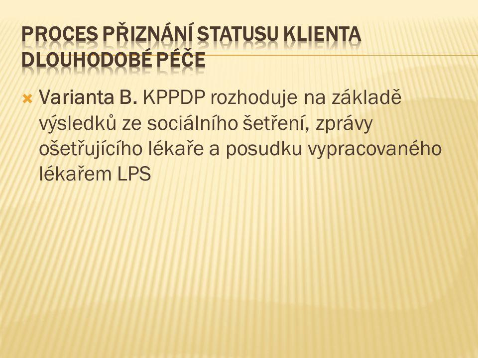  Varianta B. KPPDP rozhoduje na základě výsledků ze sociálního šetření, zprávy ošetřujícího lékaře a posudku vypracovaného lékařem LPS