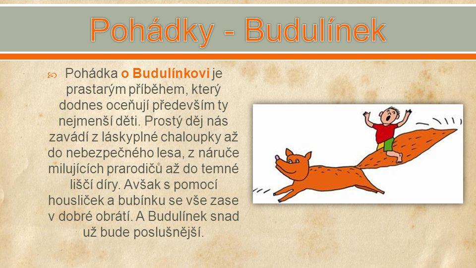  Pohádka o Budulínkovi je prastarým příběhem, který dodnes oceňují především ty nejmenší děti. Prostý děj nás zavádí z láskyplné chaloupky až do nebe