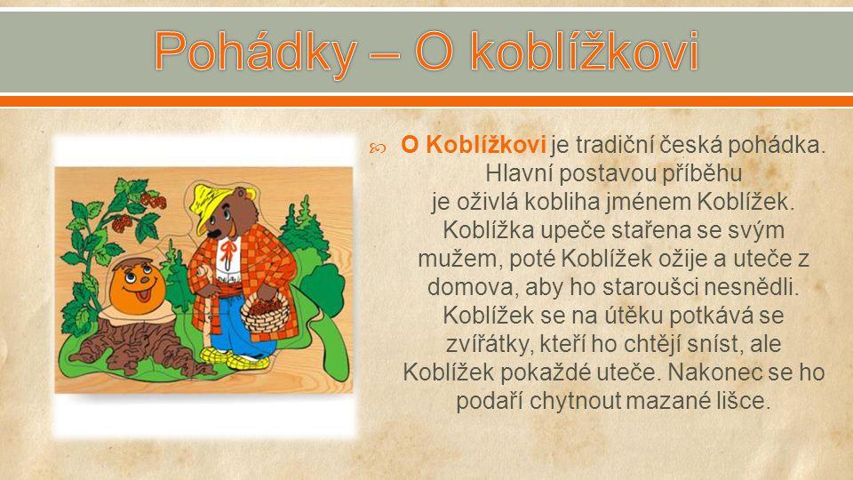  O Koblížkovi je tradiční česká pohádka. Hlavní postavou příběhu je oživlá kobliha jménem Koblížek. Koblížka upeče stařena se svým mužem, poté Koblíž
