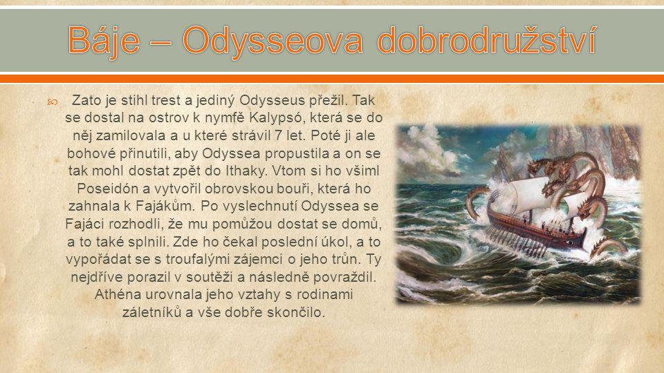  Zato je stihl trest a jediný Odysseus přežil. Tak se dostal na ostrov k nymfě Kalypsó, která se do něj zamilovala a u které strávil 7 let. Poté ji a