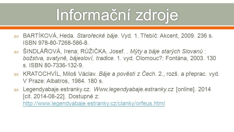  BARTÍKOVÁ, Heda. Starořecké báje. Vyd. 1. Třebíč: Akcent, 2009. 236 s. ISBN 978-80-7268-586-8.  ŠINDLÁŘOVÁ, Irena; RŮŽIČKA, Josef.. Mýty a báje sta