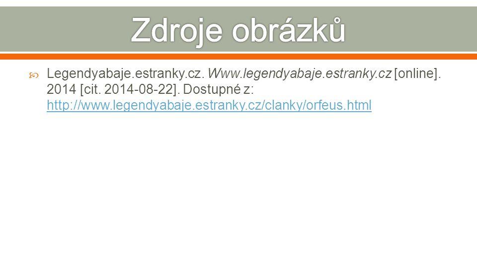  Legendyabaje.estranky.cz. Www.legendyabaje.estranky.cz [online]. 2014 [cit. 2014-08-22]. Dostupné z: http://www.legendyabaje.estranky.cz/clanky/orfe